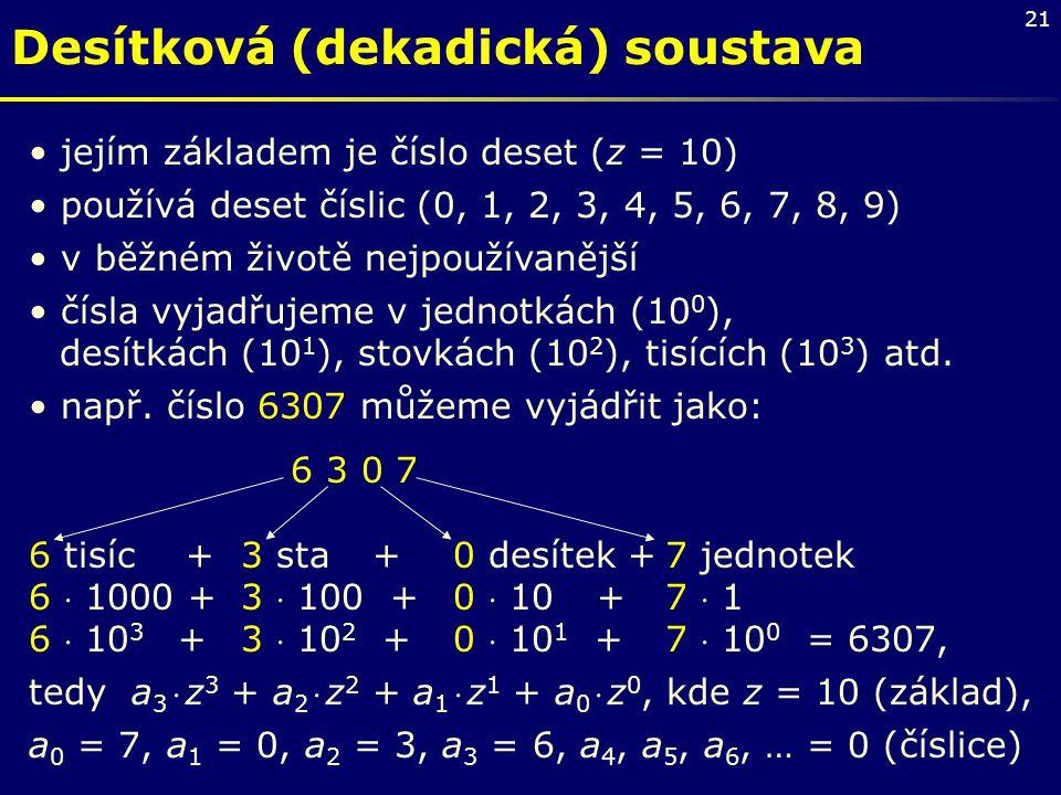 21 Desítková (dekadická) soustava jejím základem je číslo deset (z = 10) používá deset číslic (0, 1, 2, 3, 4, 5, 6, 7, 8, 9) v běžném životě nejpoužív