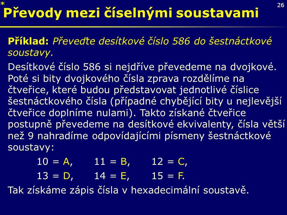 26 Převody mezi číselnými soustavami Příklad: Převeďte desítkové číslo 586 do šestnáctkové soustavy. Desítkové číslo 586 si nejdříve převedeme na dvoj