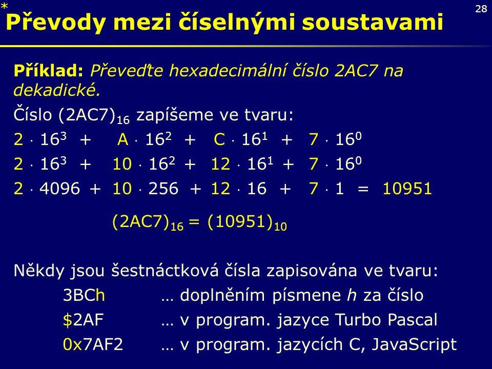 28 Převody mezi číselnými soustavami Příklad: Převeďte hexadecimální číslo 2AC7 na dekadické. Číslo (2AC7) 16 zapíšeme ve tvaru: 2  16 3 + A  16 2 +