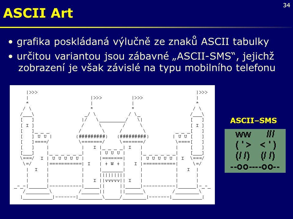 """34 ASCII–SMS ASCII Art grafika poskládaná výlučně ze znaků ASCII tabulky určitou variantou jsou zábavné """"ASCII-SMS"""", jejichž zobrazení je však závislé"""