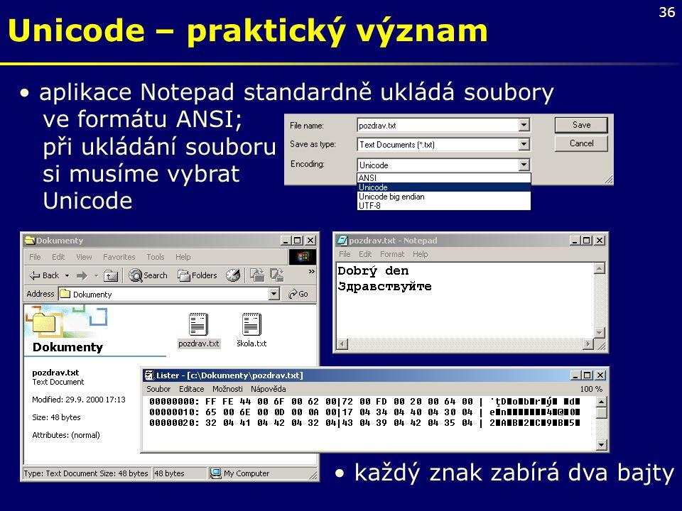 36 aplikace Notepad standardně ukládá soubory ve formátu ANSI; při ukládání souboru si musíme vybrat Unicode Unicode – praktický význam každý znak zab