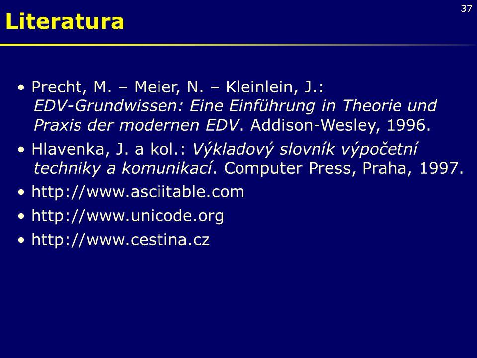 37 Precht, M. – Meier, N. – Kleinlein, J.: EDV-Grundwissen: Eine Einführung in Theorie und Praxis der modernen EDV. Addison-Wesley, 1996. Hlavenka, J.