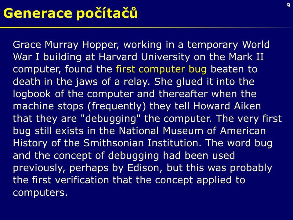 "10 Generace počítačů ""First actual case of bug being found. September 9th, 1945"