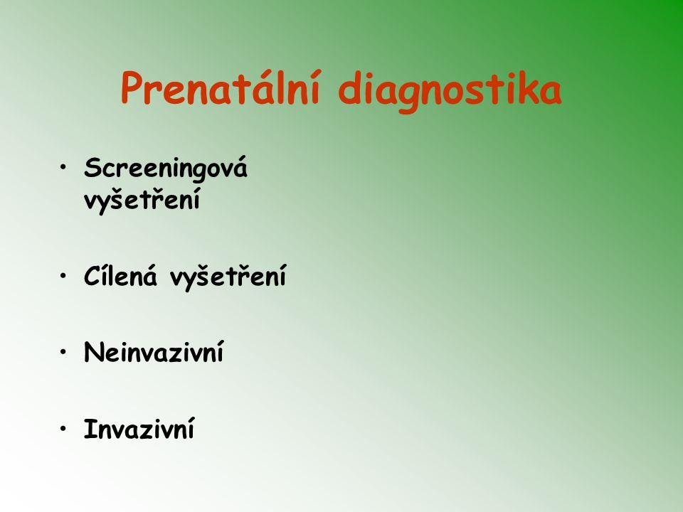 Prenatální diagnostika Screeningová vyšetření Cílená vyšetření Neinvazivní Invazivní