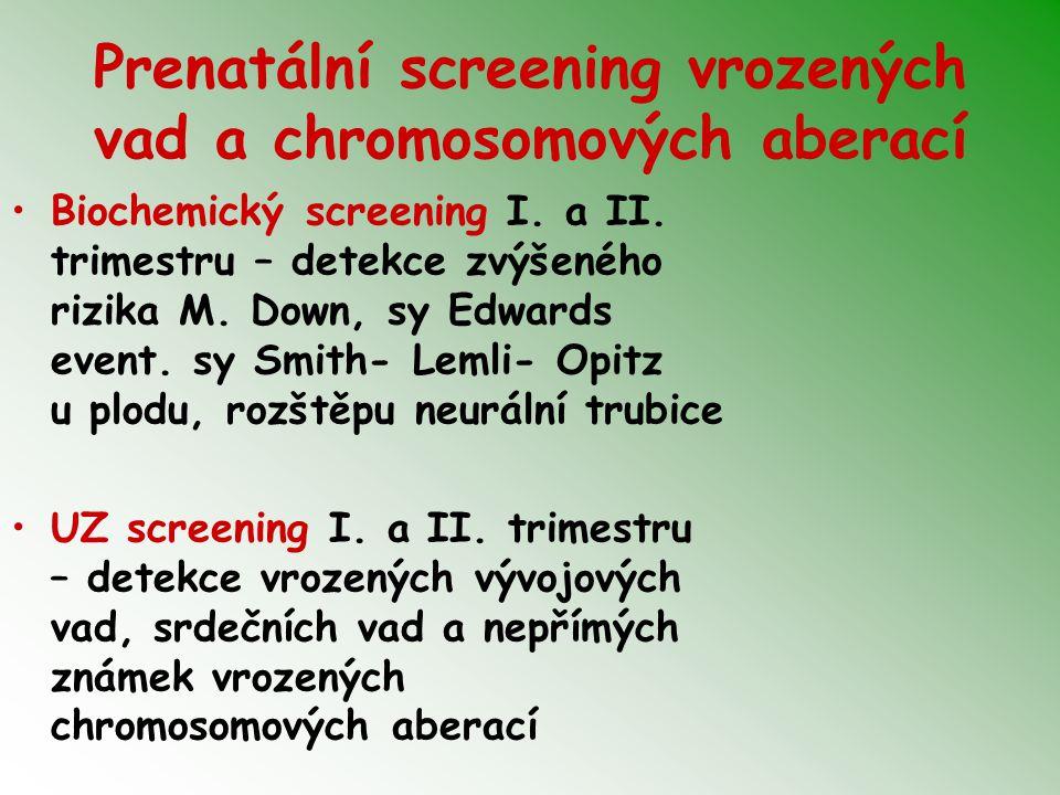Prenatální screening vrozených vad a chromosomových aberací Biochemický screening I. a II. trimestru – detekce zvýšeného rizika M. Down, sy Edwards ev