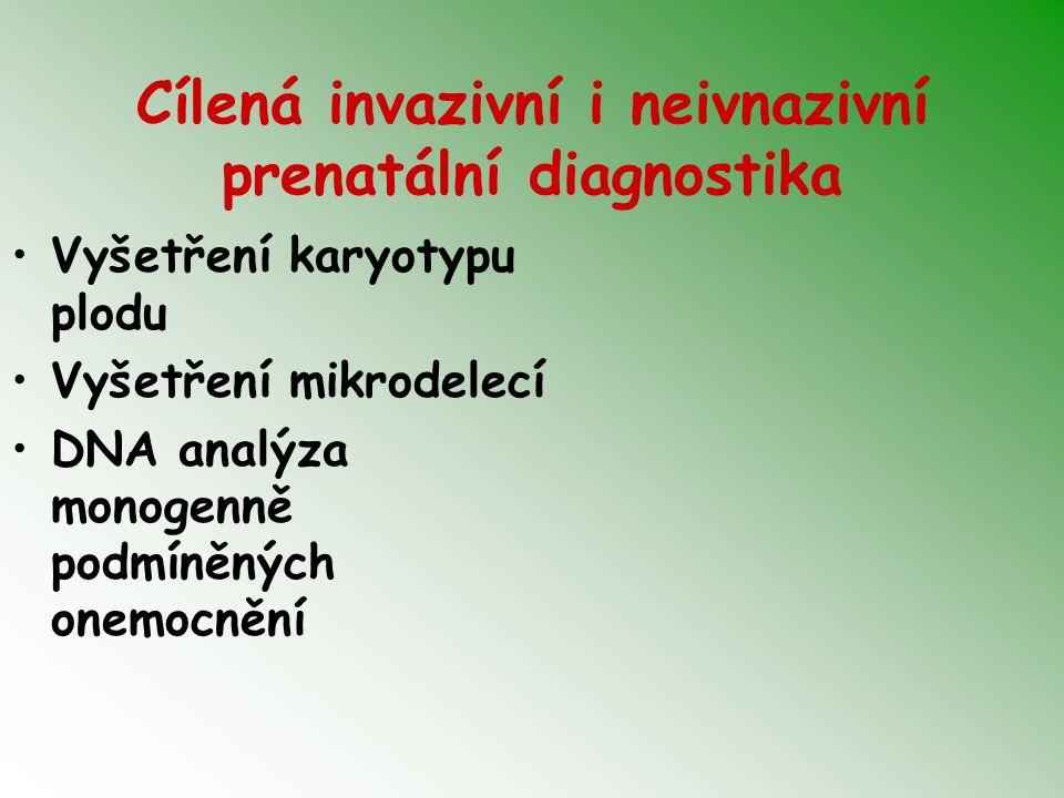 Cílená invazivní i neivnazivní prenatální diagnostika Vyšetření karyotypu plodu Vyšetření mikrodelecí DNA analýza monogenně podmíněných onemocnění