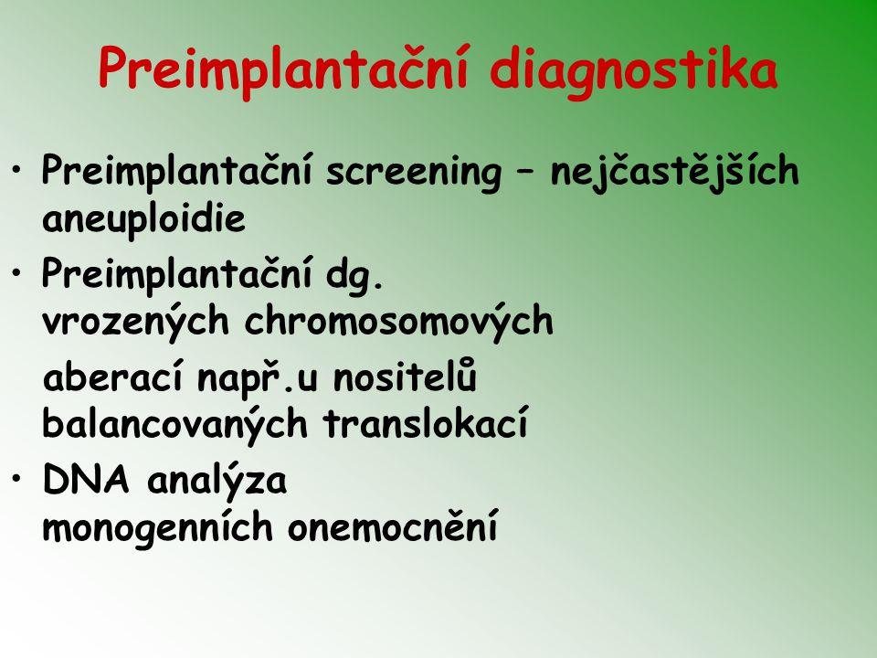 Preimplantační diagnostika Preimplantační screening – nejčastějších aneuploidie Preimplantační dg. vrozených chromosomových aberací např.u nositelů ba