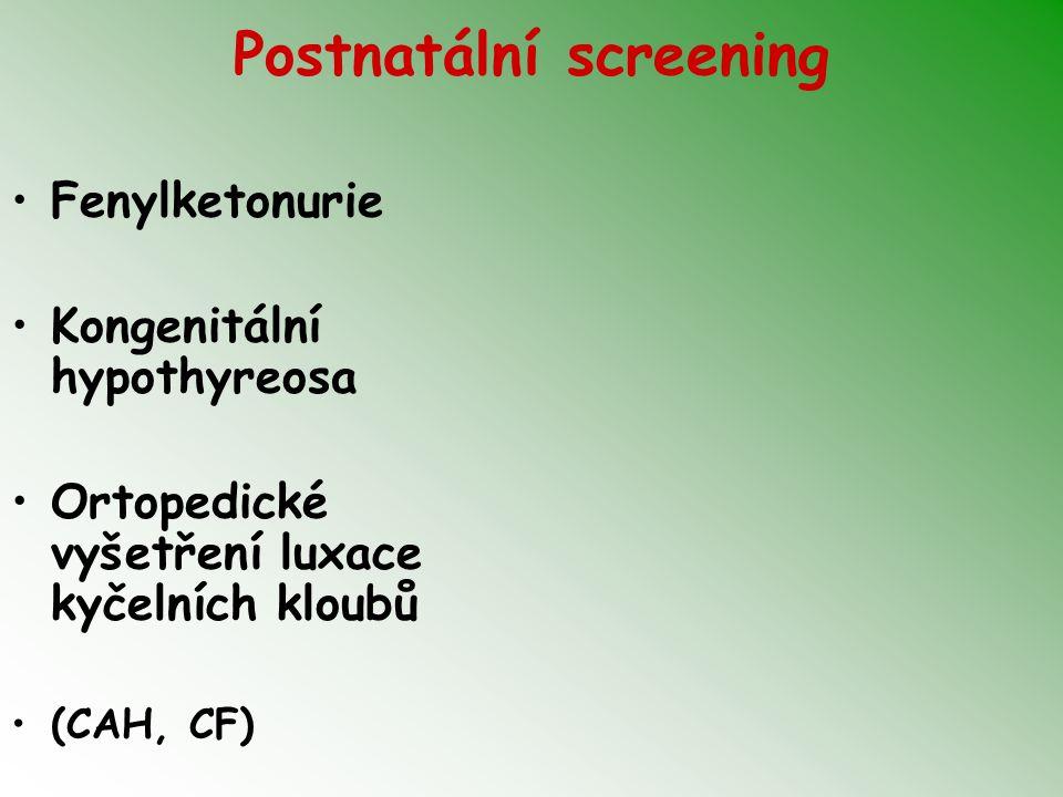 Postnatální screening Fenylketonurie Kongenitální hypothyreosa Ortopedické vyšetření luxace kyčelních kloubů (CAH, CF)