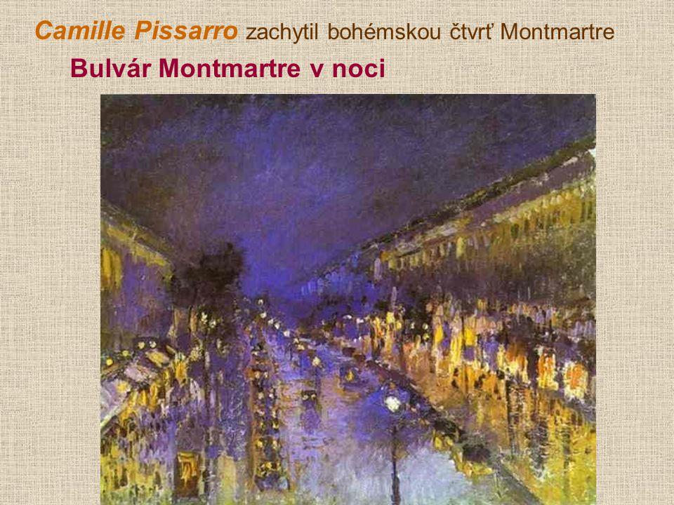 Camille Pissarro zachytil bohémskou čtvrť Montmartre Bulvár Montmartre v noci