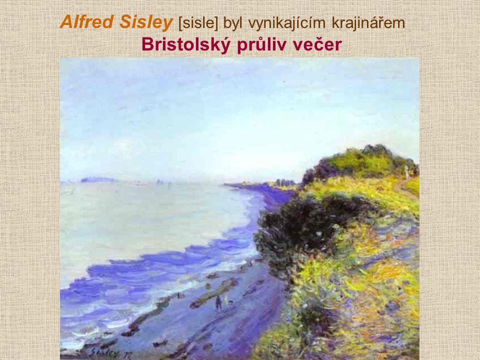 Alfred Sisley [sisle] byl vynikajícím krajinářem Bristolský průliv večer