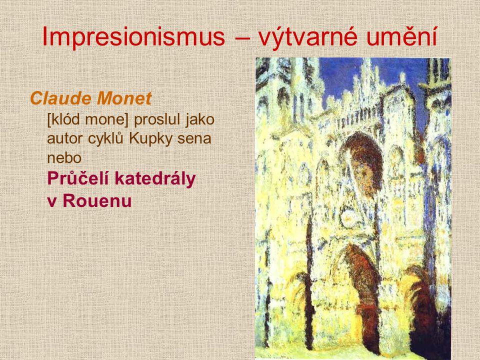 Impresionismus – výtvarné umění Claude Monet [klód mone] proslul jako autor cyklů Kupky sena nebo Průčelí katedrály v Rouenu
