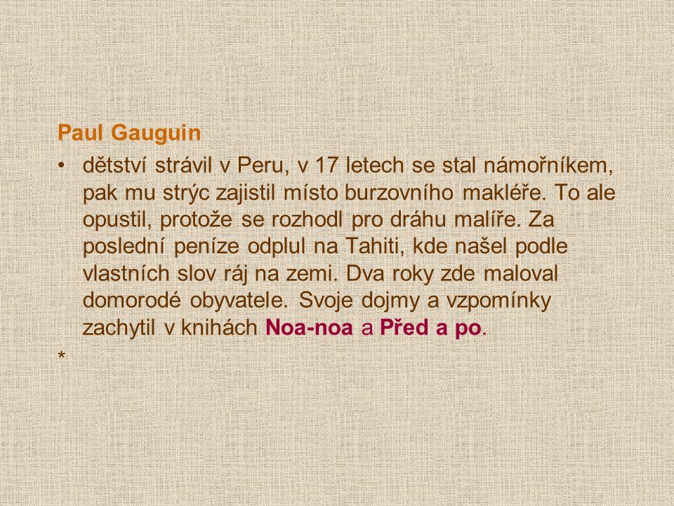 Paul Gauguin dětství strávil v Peru, v 17 letech se stal námořníkem, pak mu strýc zajistil místo burzovního makléře.