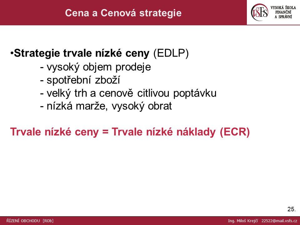 25. Cena a Cenová strategie Strategie trvale nízké ceny (EDLP) - vysoký objem prodeje - spotřební zboží - velký trh a cenově citlivou poptávku - nízká