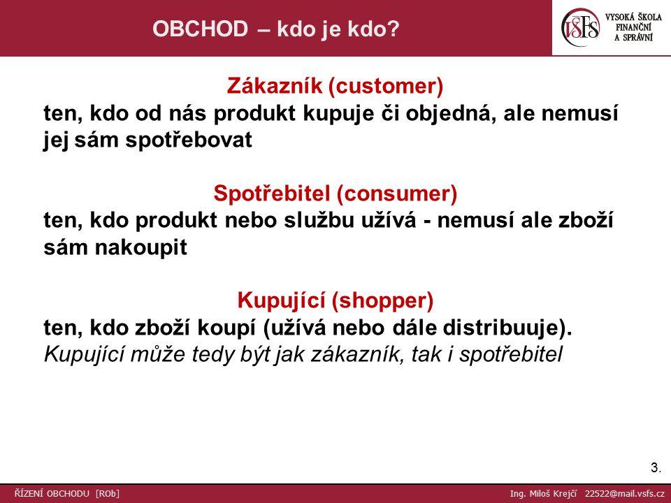 3.3. ŘÍZENÍ OBCHODU [ROb] Ing. Miloš Krejčí 22522@mail.vsfs.cz OBCHOD – kdo je kdo.
