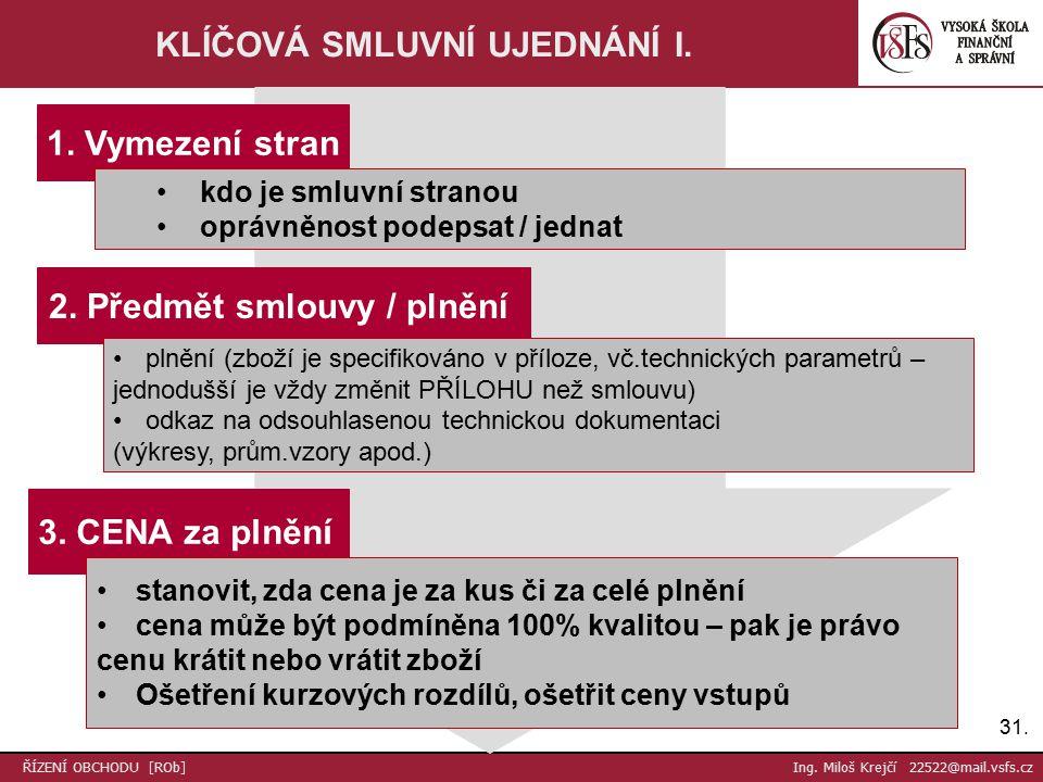 31. ŘÍZENÍ OBCHODU [ROb] Ing. Miloš Krejčí 22522@mail.vsfs.cz KLÍČOVÁ SMLUVNÍ UJEDNÁNÍ I.