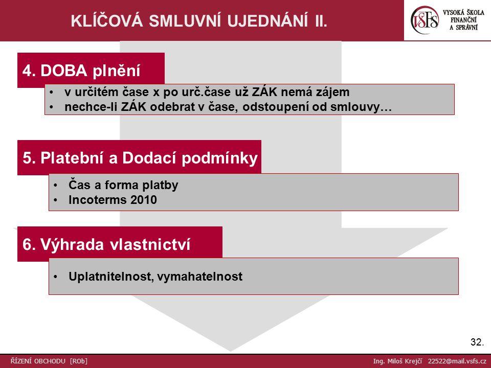 32. ŘÍZENÍ OBCHODU [ROb] Ing. Miloš Krejčí 22522@mail.vsfs.cz KLÍČOVÁ SMLUVNÍ UJEDNÁNÍ II.