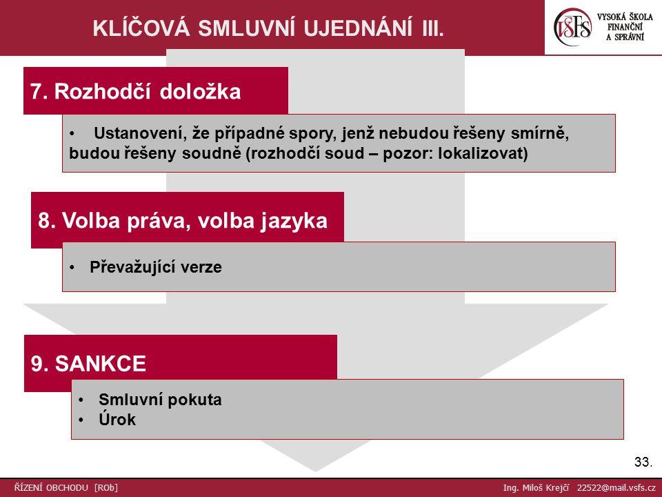 33. ŘÍZENÍ OBCHODU [ROb] Ing. Miloš Krejčí 22522@mail.vsfs.cz KLÍČOVÁ SMLUVNÍ UJEDNÁNÍ III.