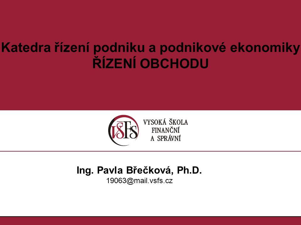 Katedra řízení podniku a podnikové ekonomiky ŘÍZENÍ OBCHODU Ing. Pavla Břečková, Ph.D. 19063@mail.vsfs.cz