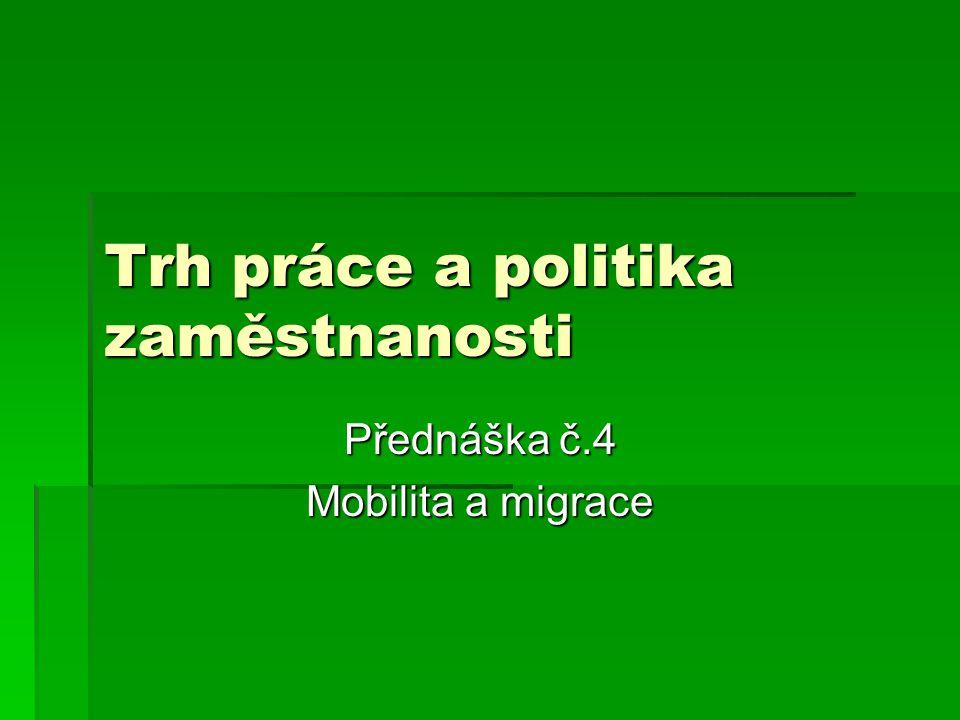 Trh práce a politika zaměstnanosti Přednáška č.4 Mobilita a migrace