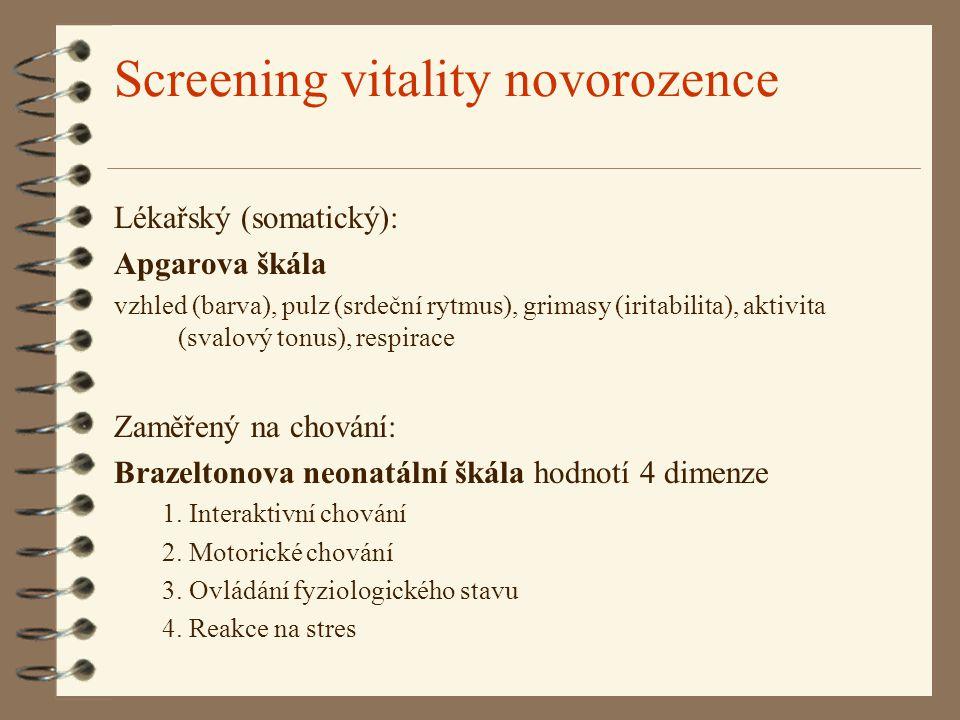 Screening vitality novorozence Lékařský (somatický): Apgarova škála vzhled (barva), pulz (srdeční rytmus), grimasy (iritabilita), aktivita (svalový tonus), respirace Zaměřený na chování: Brazeltonova neonatální škála hodnotí 4 dimenze 1.