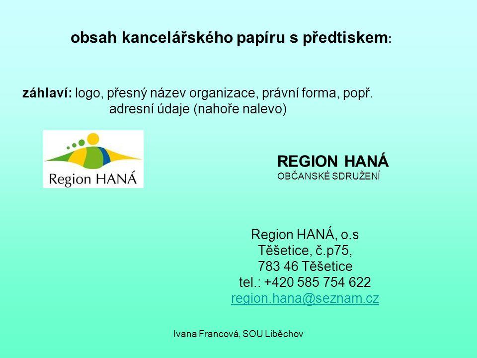 obsah kancelářského papíru s předtiskem : záhlaví: logo, přesný název organizace, právní forma, popř. adresní údaje (nahoře nalevo) REGION HANÁ OBČANS