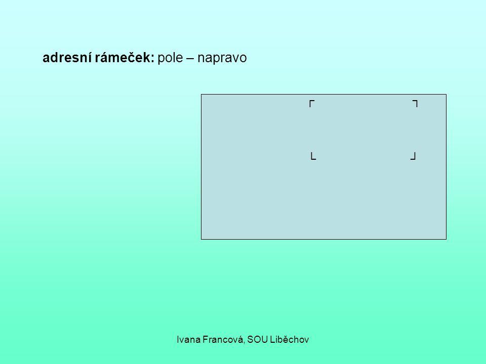 adresní rámeček: pole – napravo ┌ ┐ └ ┘ Ivana Francová, SOU Liběchov