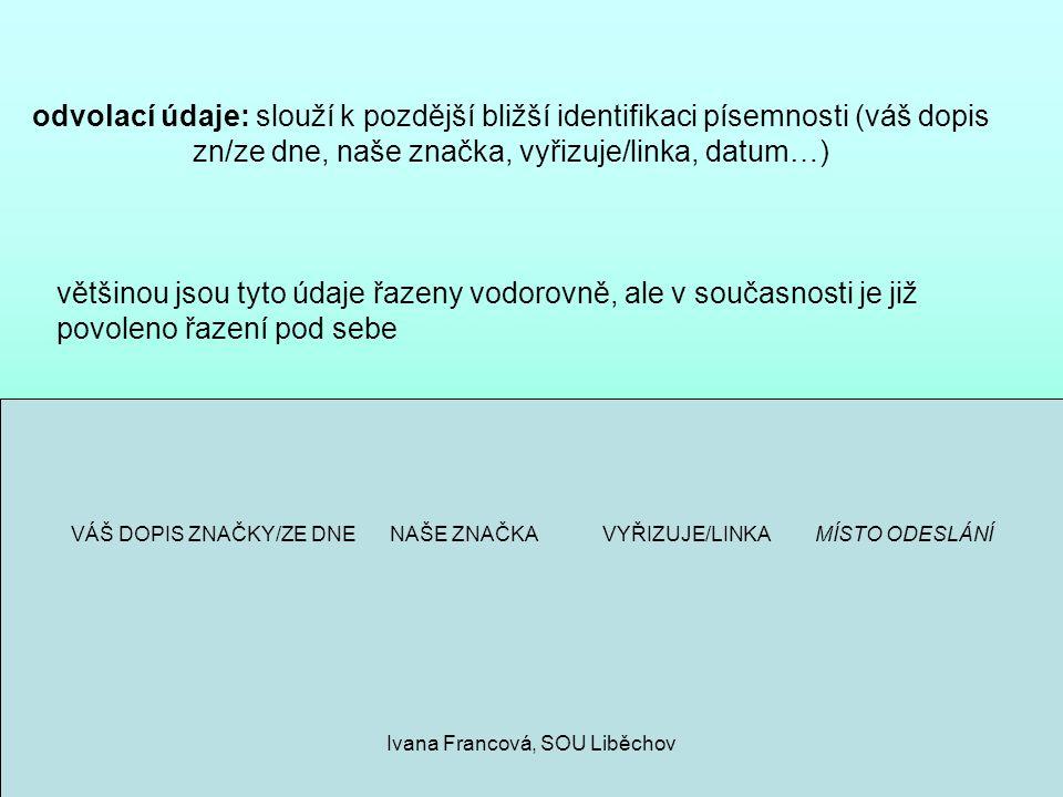 odvolací údaje: slouží k pozdější bližší identifikaci písemnosti (váš dopis zn/ze dne, naše značka, vyřizuje/linka, datum…) VÁŠ DOPIS ZNAČKY/ZE DNE NA