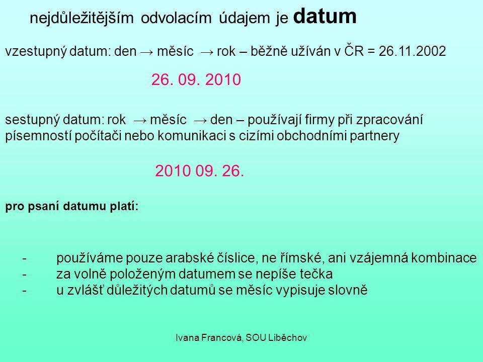 nejdůležitějším odvolacím údajem je datum vzestupný datum: den → měsíc → rok – běžně užíván v ČR = 26.11.2002 sestupný datum: rok → měsíc → den – použ
