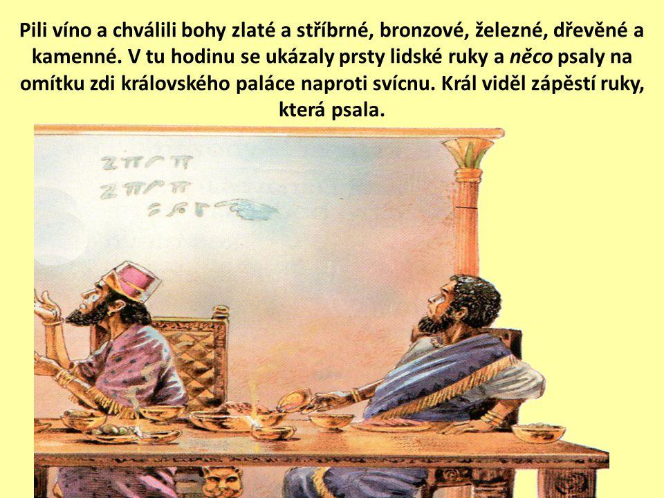 Král Baltazar vystrojil velikou hostinu svým tisíci hodnostářům a před těmito tisíci pil víno.