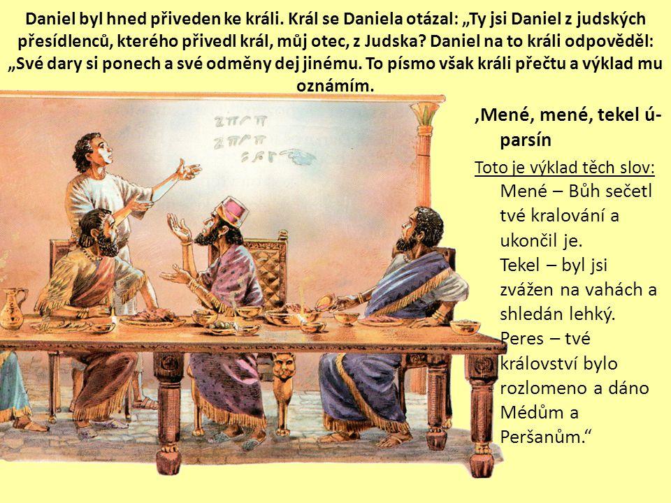 'Mené, mené, tekel ú- parsín Toto je výklad těch slov: Mené – Bůh sečetl tvé kralování a ukončil je.