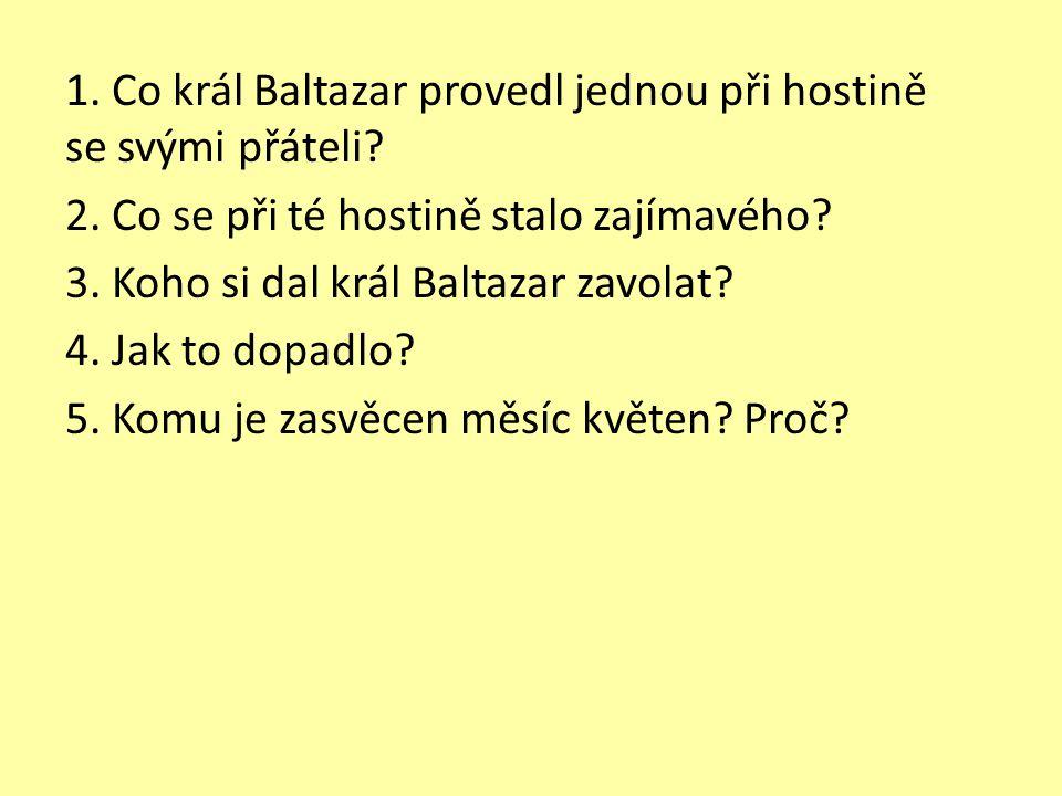 1.Co král Baltazar provedl jednou při hostině se svými přáteli.