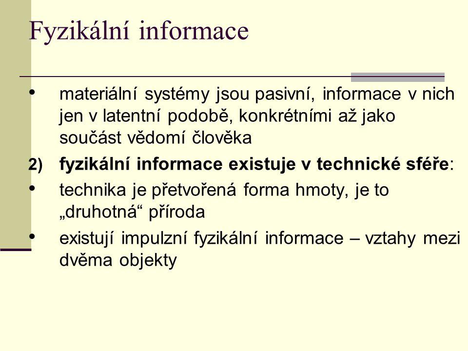 Fyzikální informace technické zařízení mají informační vlastnosti a funkce – jejich činnost je možné řídit, pomocí některých lze informace získávat, zpracovávat, přenášet a zpřístupňovat tvorba techniky z objektů neživé přírody je sociálně podmíněná 3) fyzikální informace existuje: předpoklad – informace je vlastností veškeré materie, existuje objektivně, nezávislá na člověku → fyzikální informace, informační fyzika
