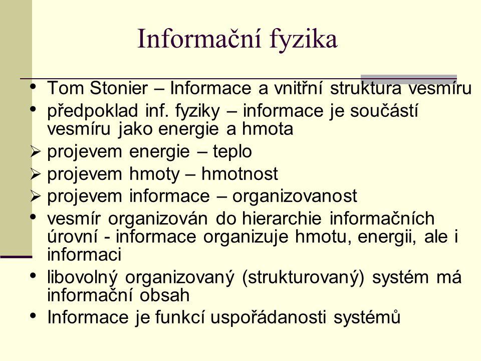Informační fyzika Tom Stonier – Informace a vnitřní struktura vesmíru předpoklad inf.