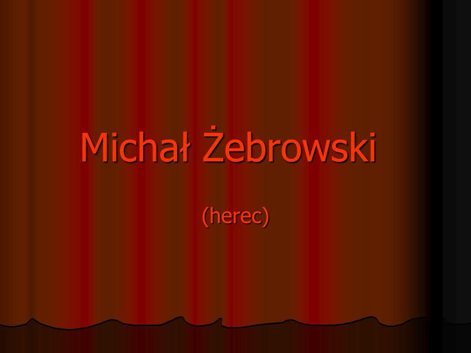 Michał Żebrowski (35 let)  Narodil se 17.06.1972 ve Varšavě  Poté, co hrál v několika méně známých filmech, zazářil roku 1999 ve dvou polských velkofilmech: PAN TADEÁŠ a OHNĚM A MEČEM.