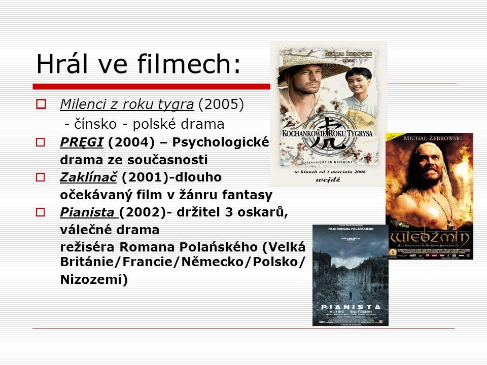 Hrál ve filmech:  Milenci z roku tygra (2005) - čínsko - polské drama  PRĘGI (2004) – Psychologické drama ze současnosti  Zaklínač (2001)-dlouho oč