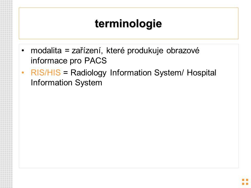 terminologie modalita = zařízení, které produkuje obrazové informace pro PACS RIS/HIS = Radiology Information System/ Hospital Information System