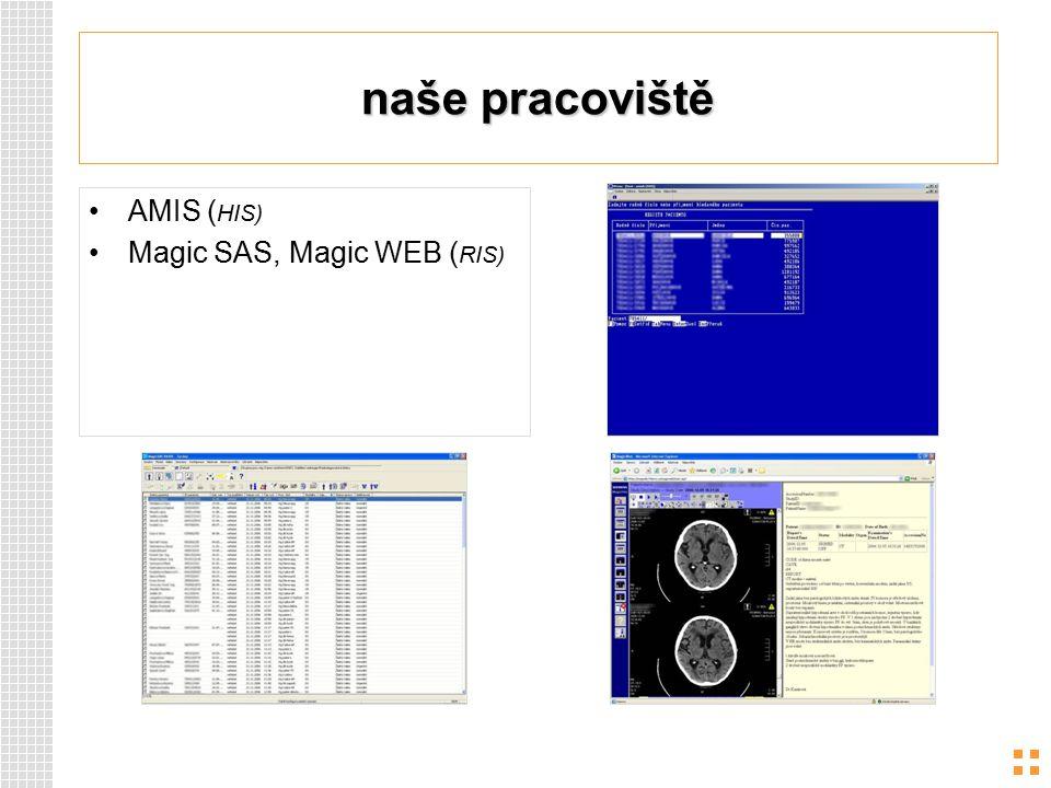 naše pracoviště AMIS ( HIS) Magic SAS, Magic WEB ( RIS)
