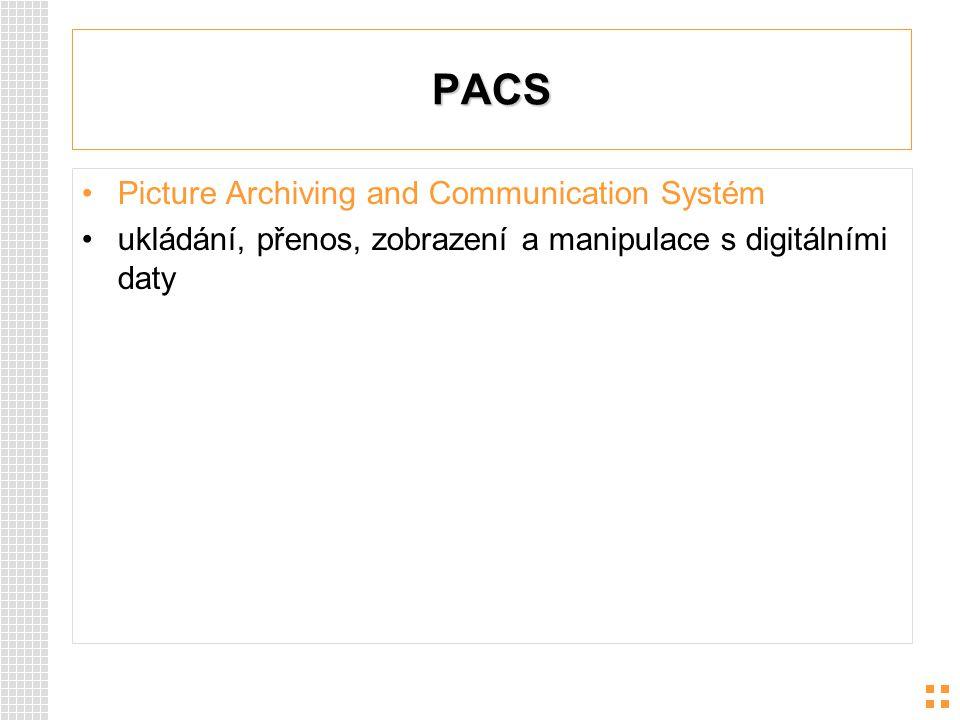 PACS Picture Archiving and Communication Systém ukládání, přenos, zobrazení a manipulace s digitálními daty