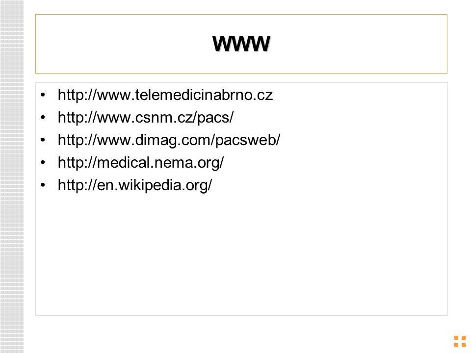 WWW http://www.telemedicinabrno.cz http://www.csnm.cz/pacs/ http://www.dimag.com/pacsweb/ http://medical.nema.org/ http://en.wikipedia.org/