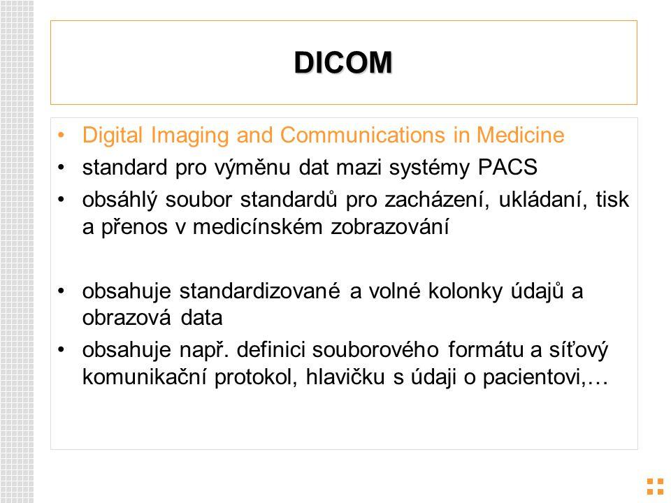 DICOM Digital Imaging and Communications in Medicine standard pro výměnu dat mazi systémy PACS obsáhlý soubor standardů pro zacházení, ukládaní, tisk