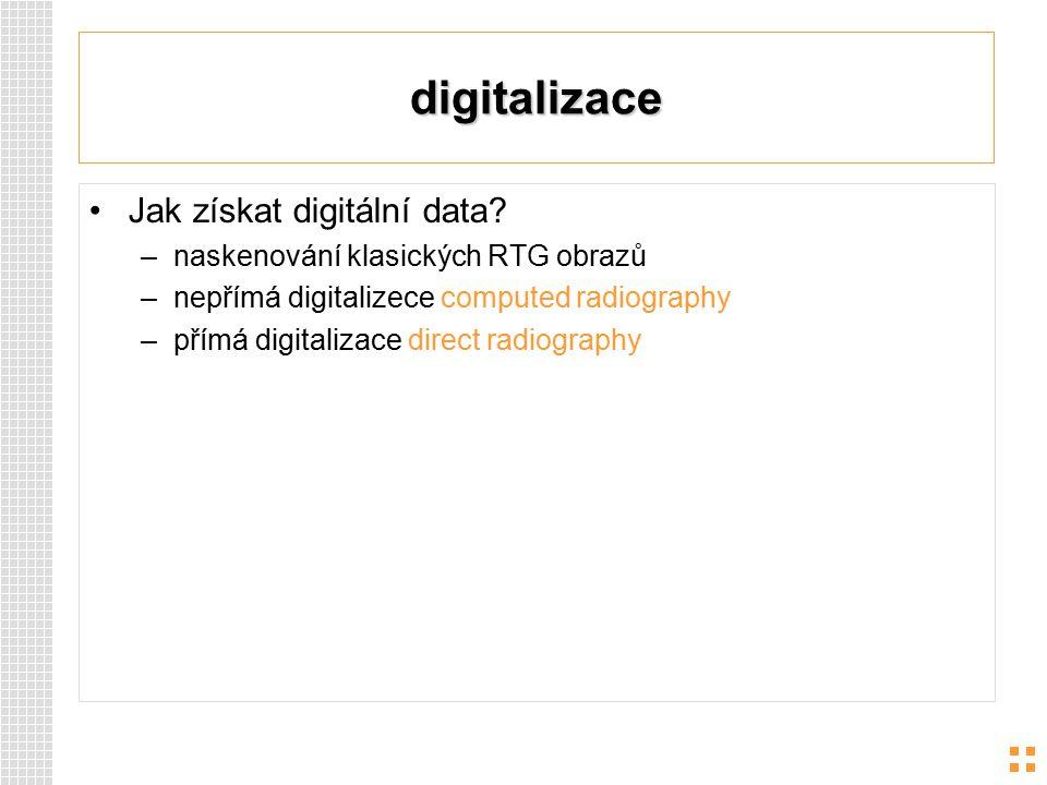 digitalizace Jak získat digitální data? –naskenování klasických RTG obrazů –nepřímá digitalizece computed radiography –přímá digitalizace direct radio