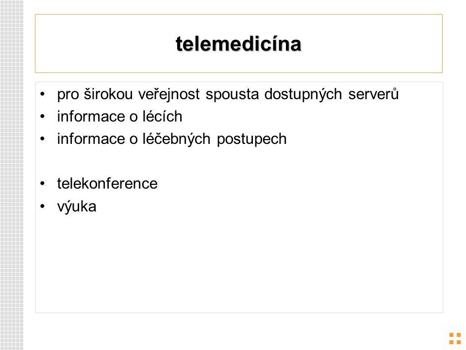 telemedicína pro širokou veřejnost spousta dostupných serverů informace o lécích informace o léčebných postupech telekonference výuka