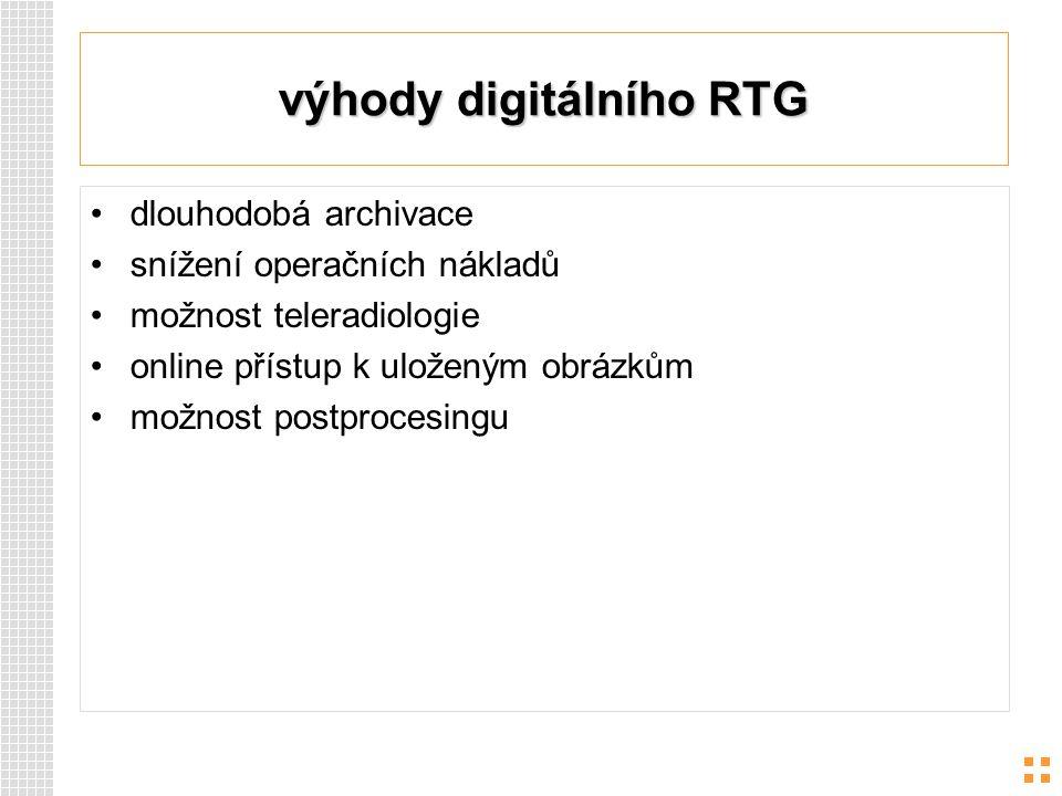 výhody digitálního RTG dlouhodobá archivace snížení operačních nákladů možnost teleradiologie online přístup k uloženým obrázkům možnost postprocesing