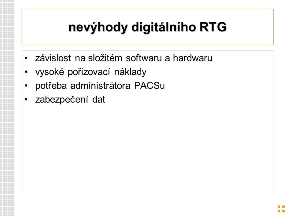nevýhody digitálního RTG závislost na složitém softwaru a hardwaru vysoké pořizovací náklady potřeba administrátora PACSu zabezpečení dat
