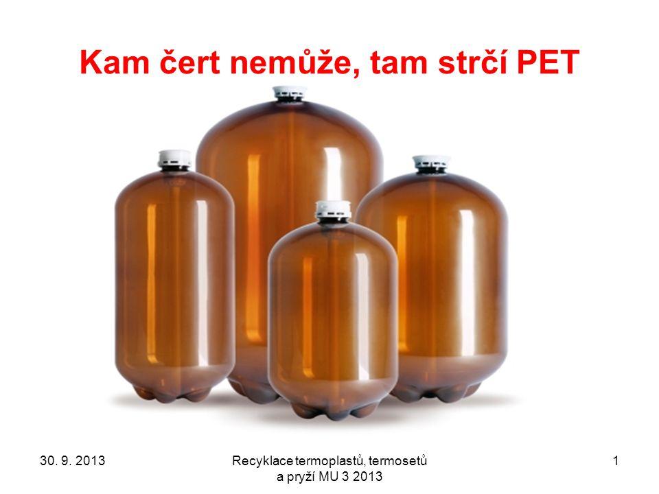 Kam čert nemůže, tam strčí PET 30. 9. 2013Recyklace termoplastů, termosetů a pryží MU 3 2013 1