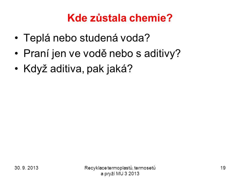 Kde zůstala chemie? Teplá nebo studená voda? Praní jen ve vodě nebo s aditivy? Když aditiva, pak jaká? 30. 9. 2013Recyklace termoplastů, termosetů a p