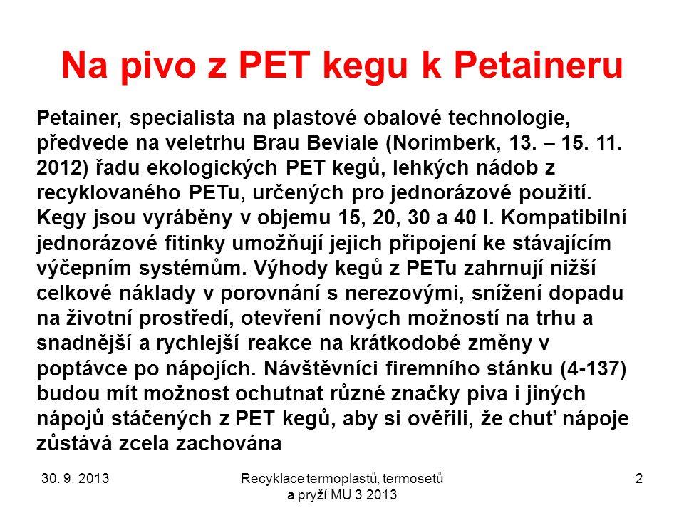 Na pivo z PET kegu k Petaineru 30. 9. 2013Recyklace termoplastů, termosetů a pryží MU 3 2013 2 Petainer, specialista na plastové obalové technologie,