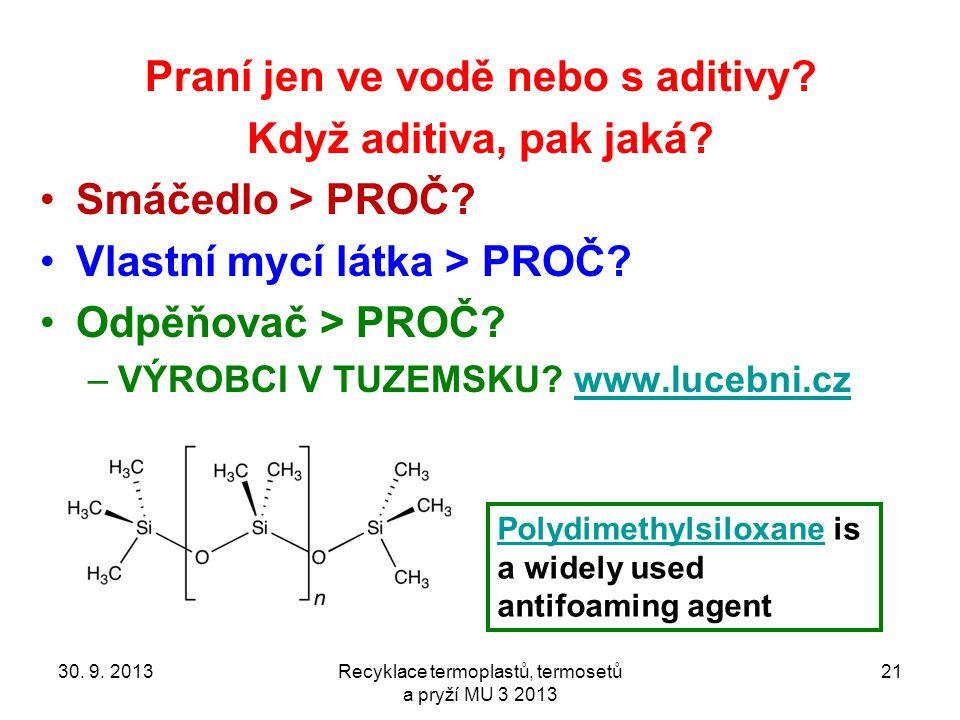 30. 9. 2013Recyklace termoplastů, termosetů a pryží MU 3 2013 21 Praní jen ve vodě nebo s aditivy.