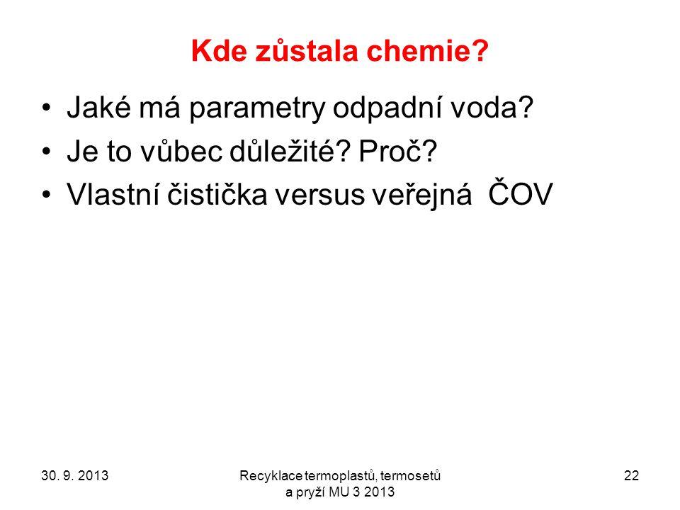 Kde zůstala chemie? Jaké má parametry odpadní voda? Je to vůbec důležité? Proč? Vlastní čistička versus veřejná ČOV 30. 9. 2013Recyklace termoplastů,