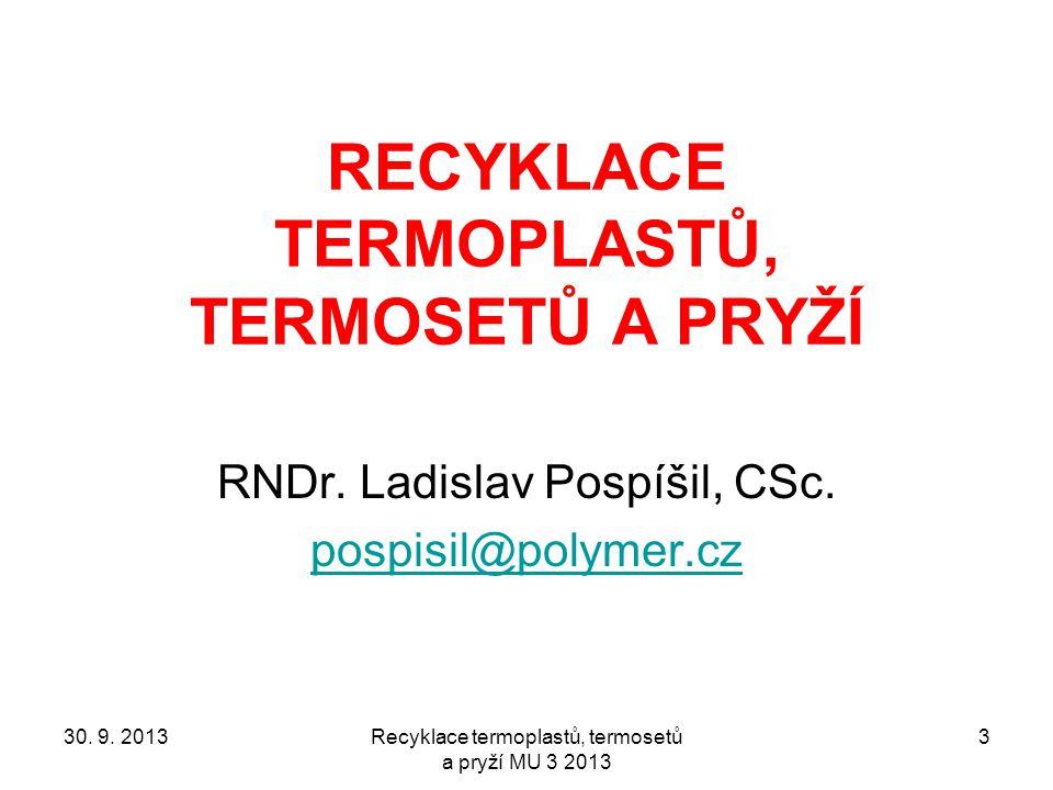 Recyklace termoplastů, termosetů a pryží MU 3 2013 3 RECYKLACE TERMOPLASTŮ, TERMOSETŮ A PRYŽÍ RNDr. Ladislav Pospíšil, CSc. pospisil@polymer.cz 30. 9.